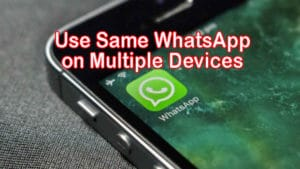 use-same-whatsapp-multiple-two-android-devices