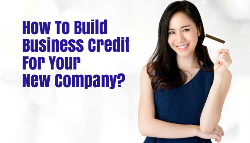 Wondering How To Build Business Credit For Your New Company