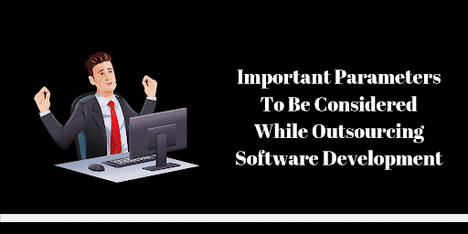 Important Parameters To Be Considered While Outsourcing Software Development