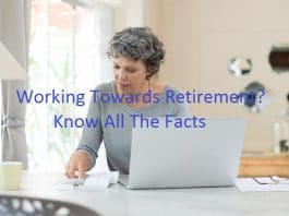 Working Towards Retirement? Know All The Facts
