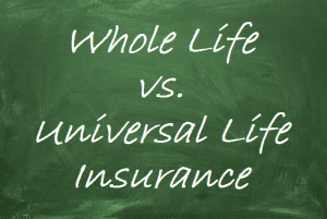Choosing Between Whole Life Insurance and Universal Life Insurance